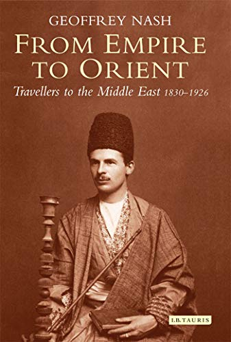 9781850437673: From Empire to Orient: Travellers to the Middle East, 1830-1926