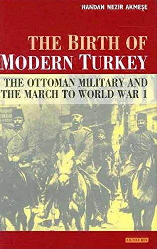 9781850437970: The Birth of Modern Turkey: The Ottoman Military and the March to WWI (International Library of Twentieth Century History)