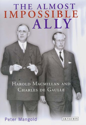 9781850438007: The Almost Impossible Ally: Harold Macmillan and Charles De Gaulle