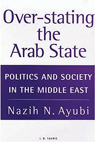 9781850438274: Over-Stating the Arab State: Politics and Society in the Middle East