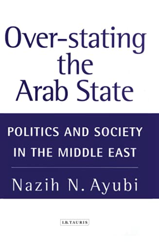 9781850438281: Overstating the Arab State: Politics and Society in the Middle East