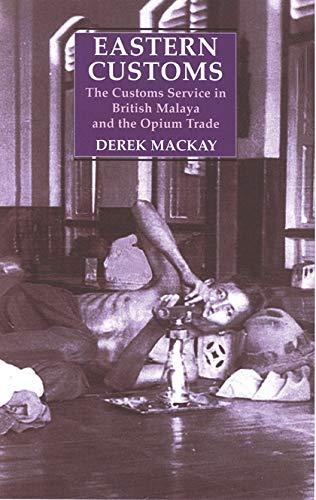 Eastern Customs: The Customs Service in British Malaya and the Opium Trade (Hardcover): Derek ...