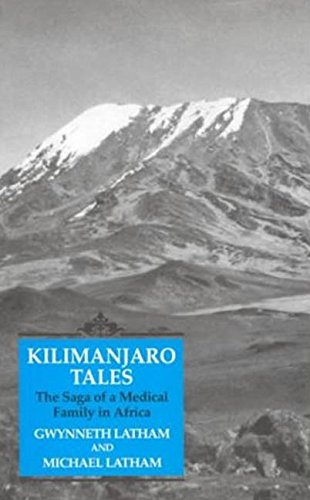 Kilimanjaro Tales: The Saga of A Medical Family in Africa (1850438811) by Gwynneth Latham; Michael Latham