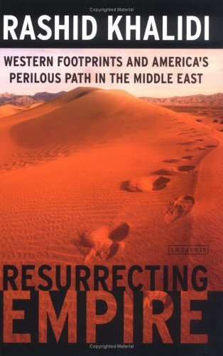 9781850439035: Resurrecting Empire: Western Footprints and America's Perilous Path in the Middle East