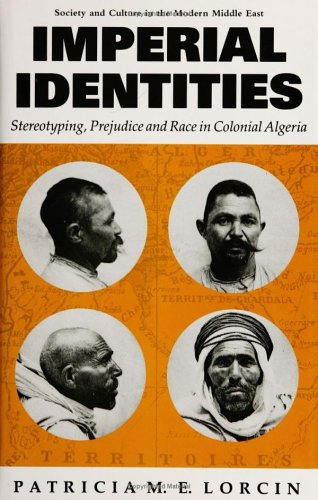 9781850439097: Imperial Identities: Stereotyping, Prejudice and Race in Colonial Algeria (Society and Culture in the Modern Middle East)