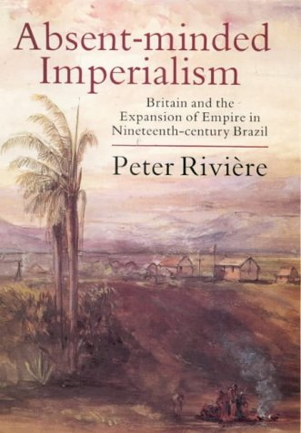 9781850439134: Absent-minded Imperialism: Britain and the Expansion of Empire in Nineteenth-century Brazil