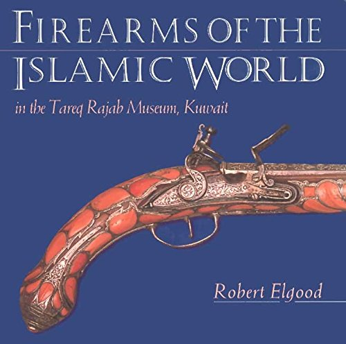Firearms of the Islamic World: in the Tared Rajab Museum, Kuwait: Elgood, Robert