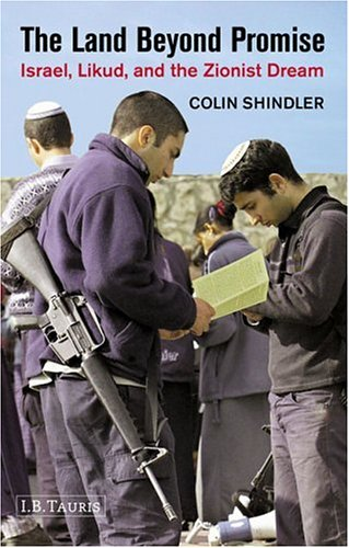 The Land Beyond Promise: Israel, Likud and the Zionist Dream: Colin Shindler