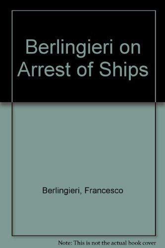 Berlingieri on Arrest of Ships: A Commentary: Berlingieri, Francesco