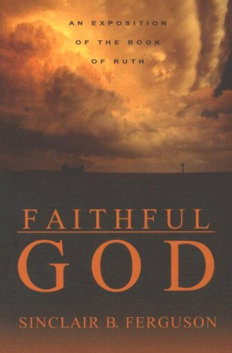 Faithful God: An Exposition of the Book of Ruth (1850492166) by Sinclair Ferguson