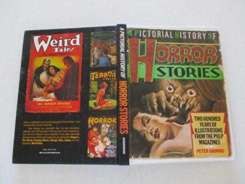 A Pictorial History of Horror Stories . 200 Years of Spine-Chilling Illustrations from the Pulp M...
