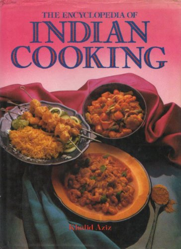Encyclopaedia of Indian Cooking: Khalid Aziz