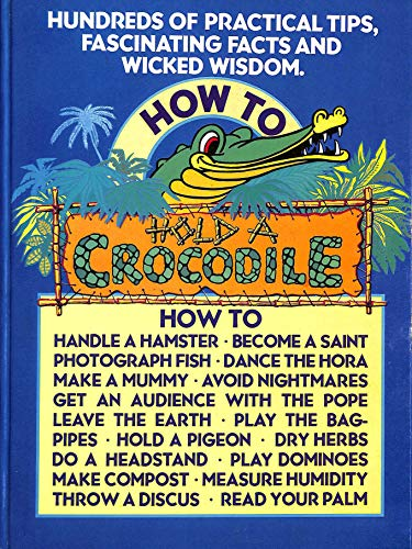 9781850511250: How to Hold a Crocodile