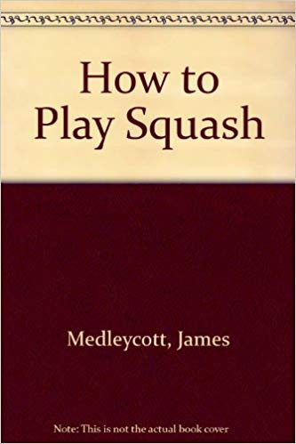 How to Play Squash: Medlycott, James