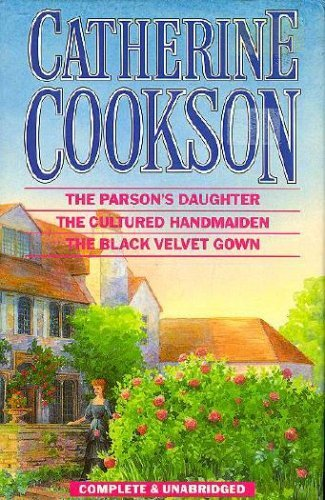 Parson's Daughter; The Cultured Handmaiden; And, The Black Velvet Gown: Cookson, Catherine