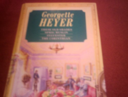 These Old Shades, Sprig Muslin, Sylvester, the Corinthian: GEORGETTE HEYER