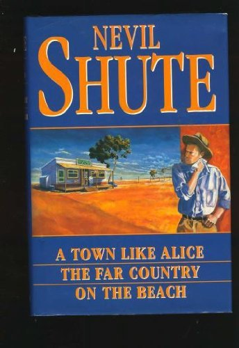 A Town Like Alice / The Far Country / On the Beach: Nevil Shute