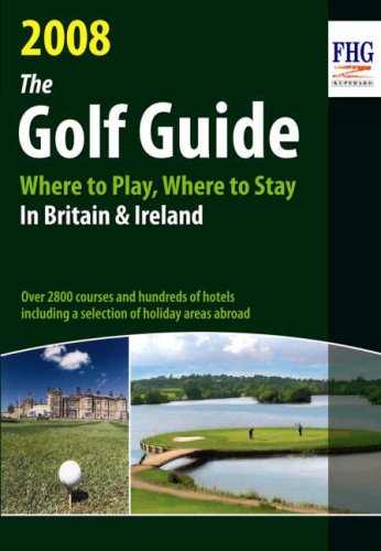 9781850553991: The Golf Guide: Where to Play, Where to Stay in Britain & Ireland: Over 2800 Courses and Hundreds of Hotels Including a Selection in Holiday Areas Abroad (Farm Holiday Guides)
