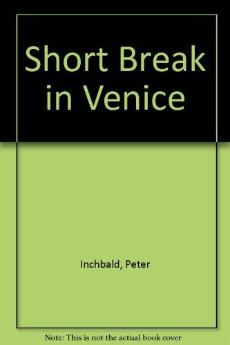 Short Break in Venice: Inchbald, Peter