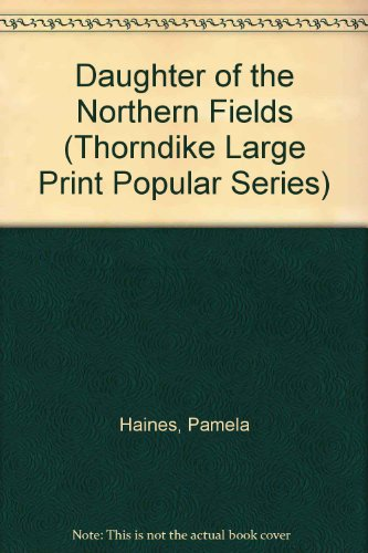 9781850575221: Daughter of the Northern Fields (Thorndike Large Print Popular Series)