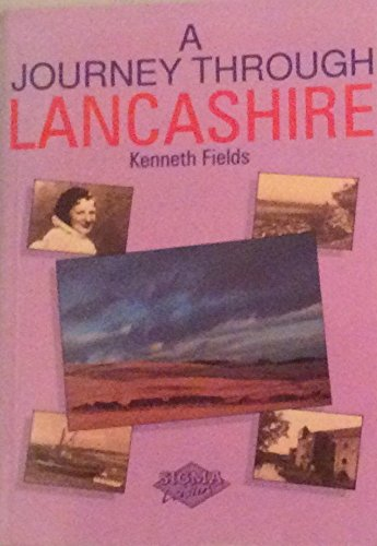 A Journey Through Lancashire: An Exploration of: Fields, Kenneth