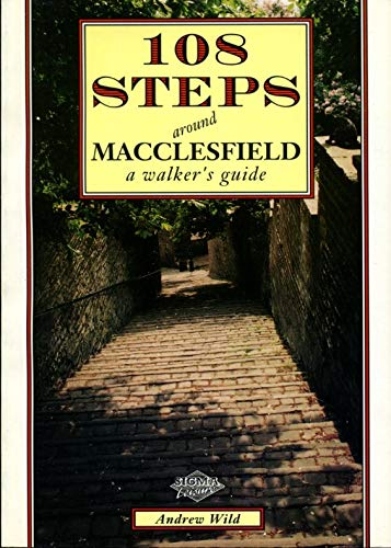 108 Steps Around Macclesfield : A Walker's: Wild , Andrew