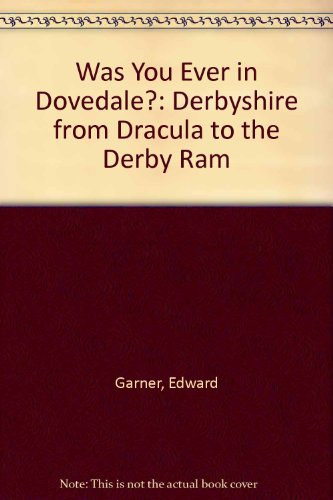 9781850584490: Was You Ever in Dovedale?: Derbyshire from Dracula to the Derby Ram