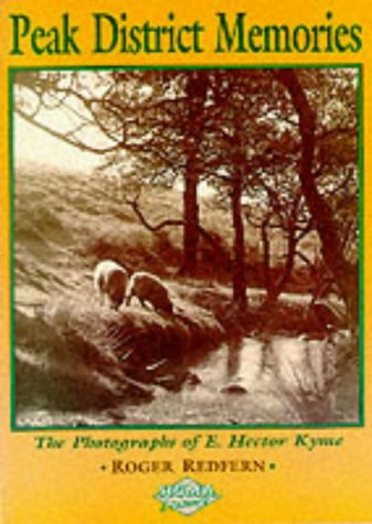 Peak District Memories: Photographs of E.Hector Kyme: Roger A. Redfern