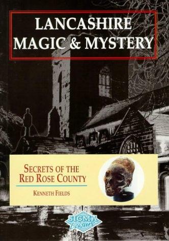 Lancashire Magic & Mystery: Secrets of the: Fields, Kenneth