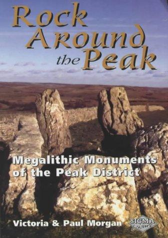 Rock Around the Peak: Megalithic Monuments of the Peak District: Morgan, Victoria, Morgan, Paul