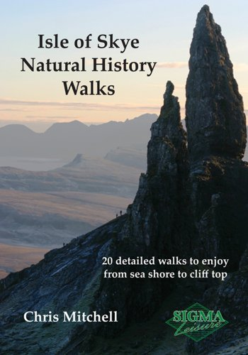 Isle of Skye Natural History Walks: 20 Detailed Walks to Enjoy from Sea Shore to Cliff Top: ...