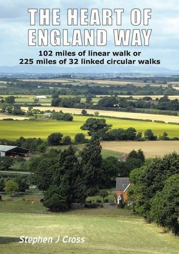 Heart of England Way: 102 Miles of Linear Walk or 225 Miles of 32 Linked Circular Walks: Cross, ...