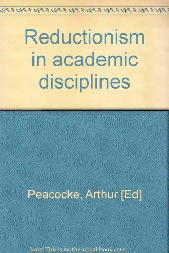 Reductionism in Academic Disciplines.: Peacocke, Arthur [Ed]