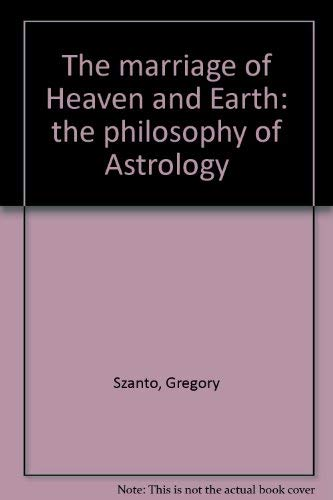 The marriage of Heaven and Earth: the: Szanto, Gregory