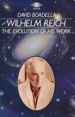 Wilhelm Reich: The Evolution of His Work: Boadella, David
