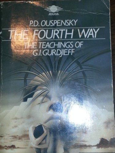 Fourth Way: Teachings of G.I. Gurdjieff: Ouspensky, P.D.