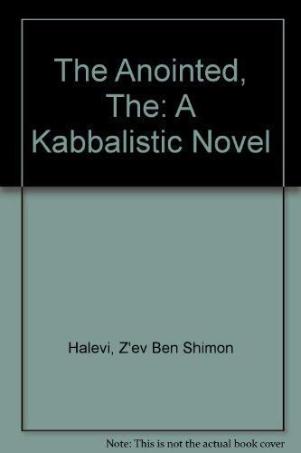 The Anointed, The: A Kabbalistic Novel: Halevi, Z'ev Ben