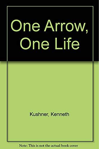 ONE ARROW, ONE LIFE: ZEN, ARCHERY, AND: KUSHNER, Kenneth