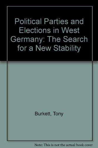 Political Parties and Elections in West Germany: The Search for a New Stability: Burkett, Tony, ...