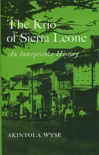 The Krio of Sierra Leone: An Interpretive History: Wyse, Akintola