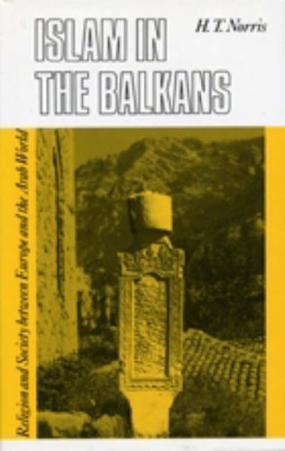 ISLAM IN THE BALKANS: RELIGION AND SOCIETY: H.T. NORRIS