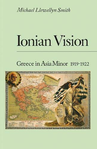 Ionian Vision: Greece in Asia Minor, 1919-22: Michael Llewellyn Smith