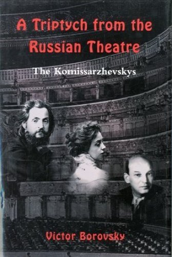 A triptych from the Russian theatre : an artistic biography of the Komissarzhevskys.: Borovsky, ...