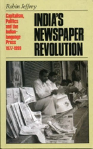 India's Newspaper Revolution: Capitalism, Technology and the: Robin Jeffrey