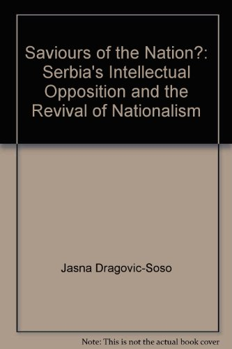 Saviours of the Nation?: Serbia's Intellectual Opposition and the Revival of Nationalism