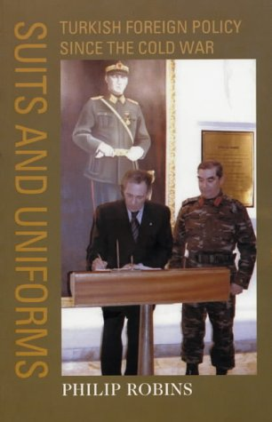 Suits and Uniforms: Turkish Foreign Policy Since the Cold War.: Robins, Philip.
