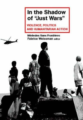 9781850657361: In the Shadow of Just Wars: Violence, Politics and Humanitarian Action
