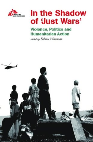 9781850657378: In the Shadow of Just Wars: Violence, Politics and Humanitarian Action