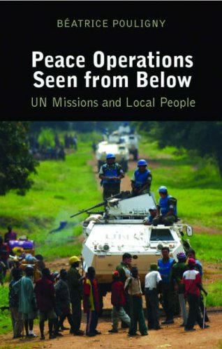 Peace Operations Seen from Below: U.N. Missions and Local People.: Pouligny, Beatrice