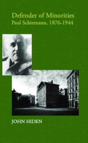 Defender of Minorities: Paul Schiemann 1876-1944: John Hiden